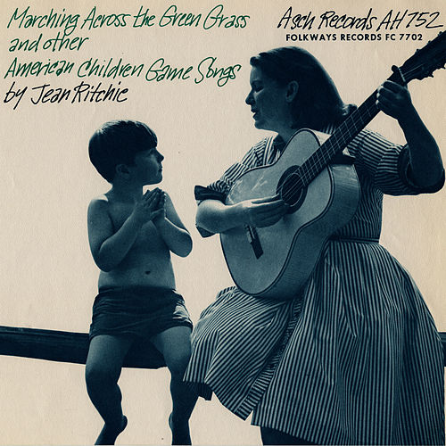Marching Across The Green Grass and Other American Children's Game Songs by Jean Ritchie