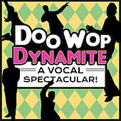 Doo Wop Dynamite - A Vocal Spectacular by Various Artists