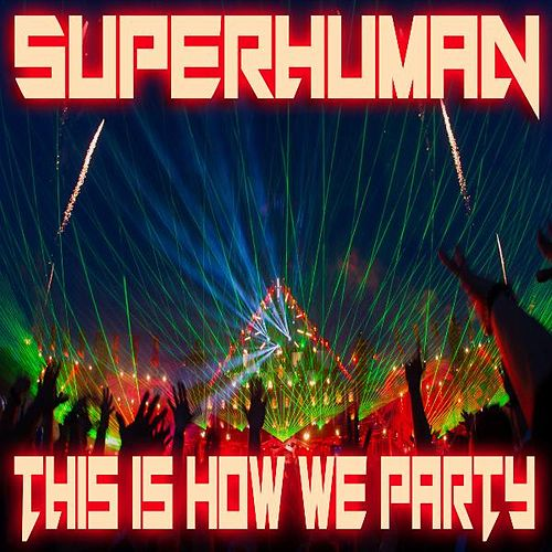 This Is How We Party von Superhuman