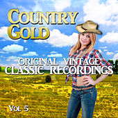 Country Gold - Original Vintage Classic Recordings, Vol. 5 by Various Artists