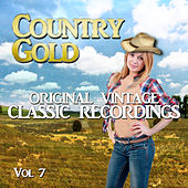 Country Gold - Original Vintage Classic Recordings, Vol. 7 by Various Artists