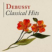 Debussy: Classical Hits by Various Artists