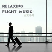 Relaxing Flight Music - Music for Airports and Relaxing Music to Fly 2014 von Music for Airports Specialists