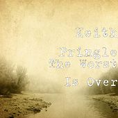 The Worst Is Over by Keith Pringle