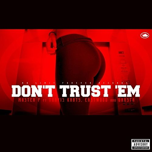 Don't Trust 'Em (feat. Travis Kr8ts, Eastwood, & Gangsta) - Single by Master P