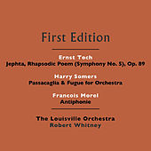 Ernst Toch: Jephta, Rhapsodic Poem (Symphony No. 5), Op. 89 - Harry Somers: Passacaglia & Fugue for Orchestra - Francois Morel: Antiphonie by Louisville Orchestra