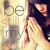 Be Still, My Soul - Traditional Christian Hymns and Spirituals for Worship, Prayer, Celebration, And Reverence Like Amazing Grace, Go Tell It on the Mountain, This Little Light of Mine, Swing Low Sweet Chariot, And More! by Various Artists