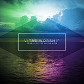 Vital Worship: Songs for the Living King by Various Artists