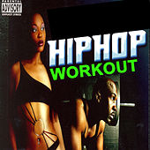 Hip Hop Workout (Crack Up the Volume and Let These Beats Be the Soundtrack of Your Workout) by Various Artists