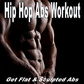 Hip Hop Abs Workout (Get Flat and Sculpted Abs) by Various Artists