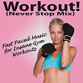 Workout! (Never Stop Mix) (Fast Paced Musis for Insane Gym Workouts) von Various Artists