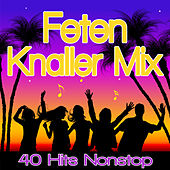 Feten Knaller MIX - 45 Hits Nonstop von Various Artists