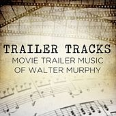 Trailer Tracks: Movie Trailer Music of Walter Murphy by Walter Murphy