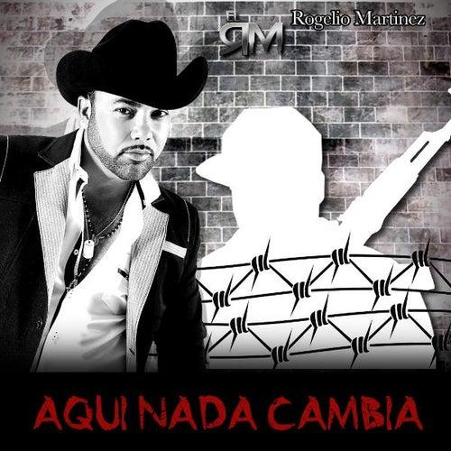 Aqui Nada Cambia by Rogelio Martinez 'El Rm'