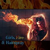 Girls, Fire & Hairspray by Various Artists