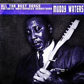All the Best Songs (Fantastic Masterpieces Remastered) de Muddy Waters