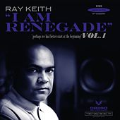 I Am Renegade, Vol. 1 by Ray Keith