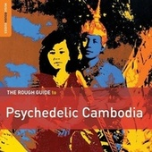 Rough Guide To Psychedelic Cambodia by Various Artists