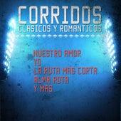 Corridos Clasicos y Romanticos - Nuestro Amor, Yo, La Ruta Mas Corta, Alma Rota, Y Mas by Various Artists