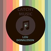Catchy Music by Lou Donaldson