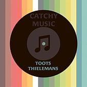 Catchy Music by Toots Thielemans