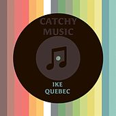 Catchy Music by Ike Quebec