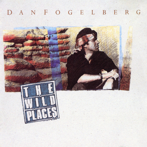 The Wild Places by Dan Fogelberg