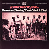 John Crow Say..: Jamaican Music Of Faith, Work And Play by Unspecified