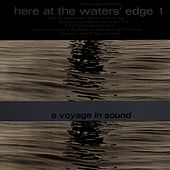 Here at the Waters' Edge 1: A Voyage in Sound by Unspecified