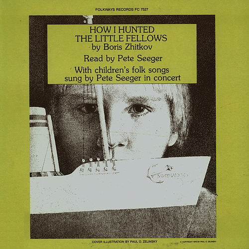 Zhitkov's How I Hunted the Little Fellows by Pete Seeger