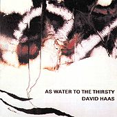 As Water to the Thirsty by David Haas