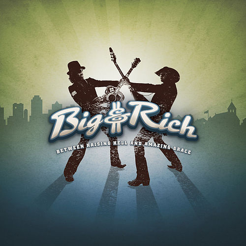 Between Raising Hell And Amazing Grace by Big & Rich
