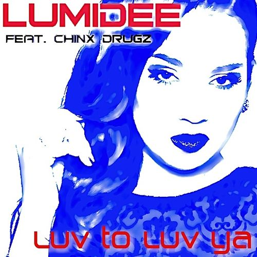 Luv to Luv Ya (feat. Chinx Drugz) - Single by Lumidee