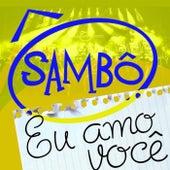 Eu Amo Você by Grupo Sambô