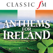 Anthems For Ireland (By Classic FM) by Various Artists