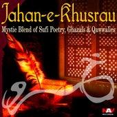 Jahan E Khusrau Mystic Blend of Sufi Poetry, Ghazals and Qawwalies Paki Hits Songs by Various Artists