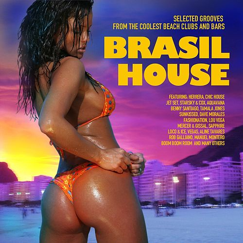 Brasil House (Selected Grooves from the Coolest Beach Clubs and Bars) by Various Artists