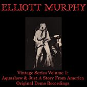 Vintage Series, Vol 1: Aquashow & Just a Story from America (Original Demo Recordings) by Elliott Murphy