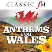 Anthems For Wales (By Classic FM) by Various Artists