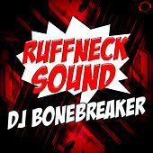 RuffNeck Sound by DJ Bonebreaker