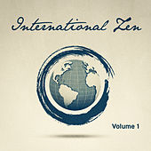 International Zen, Vol. 1 (25 Relaxing Melodies from Around the World to Help You Unwind) by Various Artists