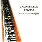 Improbable Pianos by Robert Scott Thompson