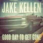 Good Day to Get Gone by Jake Kellen