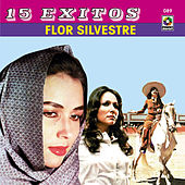 15 Grandes Exitos-Flor Silvestre by Flor Silvestre