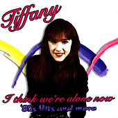 I Think We're Alone Now: '80s Hits And More de Tiffany