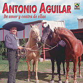 De Amor Y Contra De Ellas by Antonio Aguilar