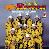 Nuestra Cancion by Banda Brava