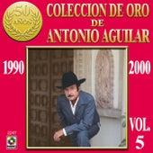 Coleccion De Oro Vol. 5 - Antonio Aguilar by Antonio Aguilar