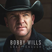 Crazy Enough by Bobby Wills