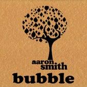 Bubble von Aaron Smith